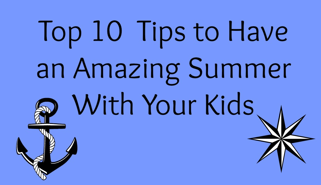 Top Ten Tips to Have an Amazing Summer with your Kids